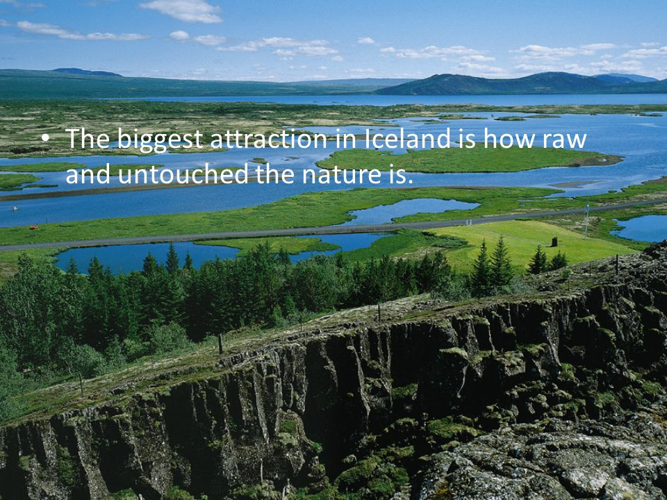 The biggest attraction in Iceland is how raw and untouched the nature is.
