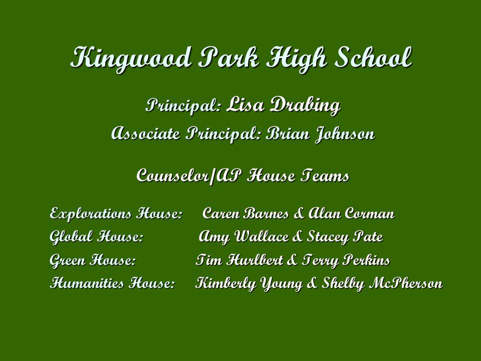Kingwood Park High School Principal: Lisa Drabing Associate Principal: Brian Johnson Counselor/AP House Teams Explorations House: Caren Barnes & Alan