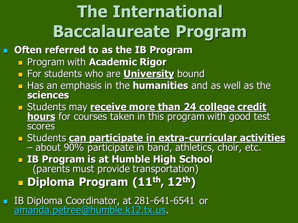 The International Baccalaureate Program Often referred to as the IB Program Often referred to as the IB Program Program with Academic Rigor Program wi