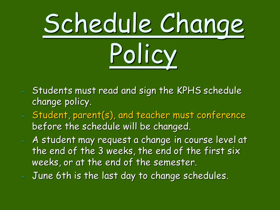 Schedule Change Policy - Students must read and sign the KPHS schedule change policy. - Student, parent(s), and teacher must conference before the sch