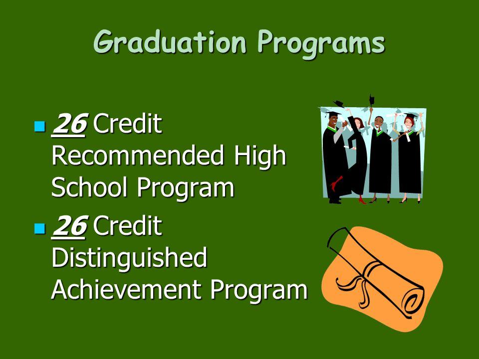 Graduation Programs 26 Credit Recommended High School Program 26 Credit Recommended High School Program 26 Credit Distinguished Achievement Program 26