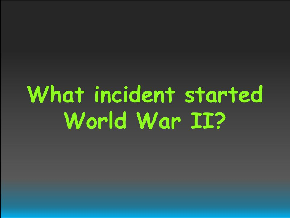 What incident started World War II?