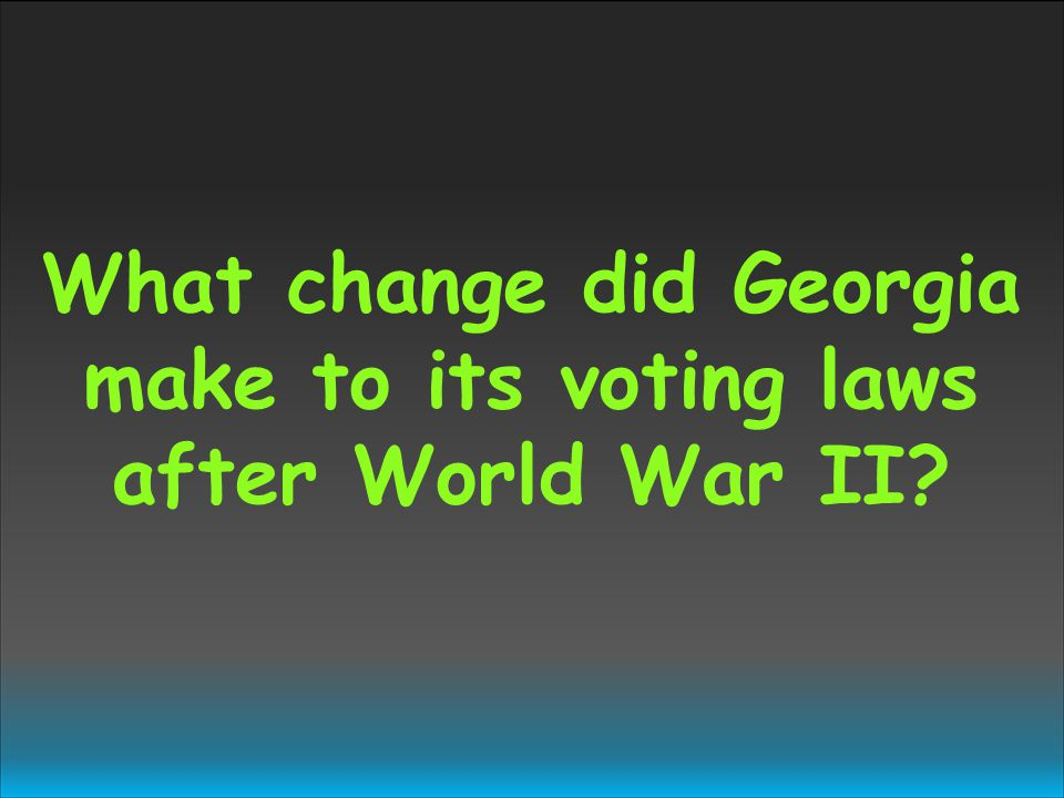 What change did Georgia make to its voting laws after World War II?