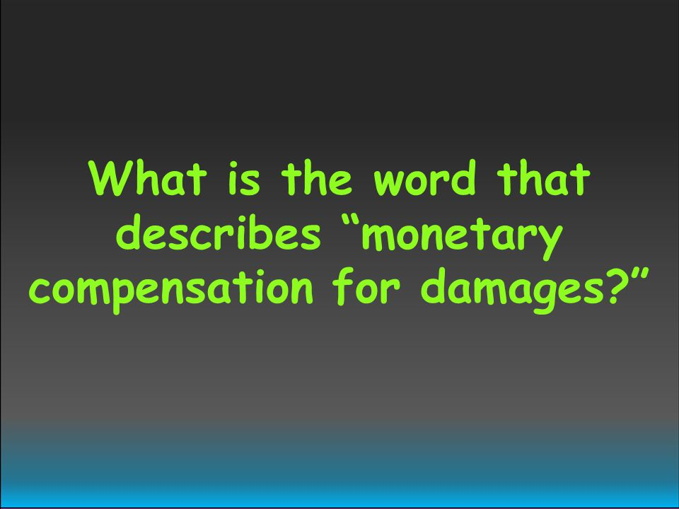 What is the word that describes monetary compensation for damages?