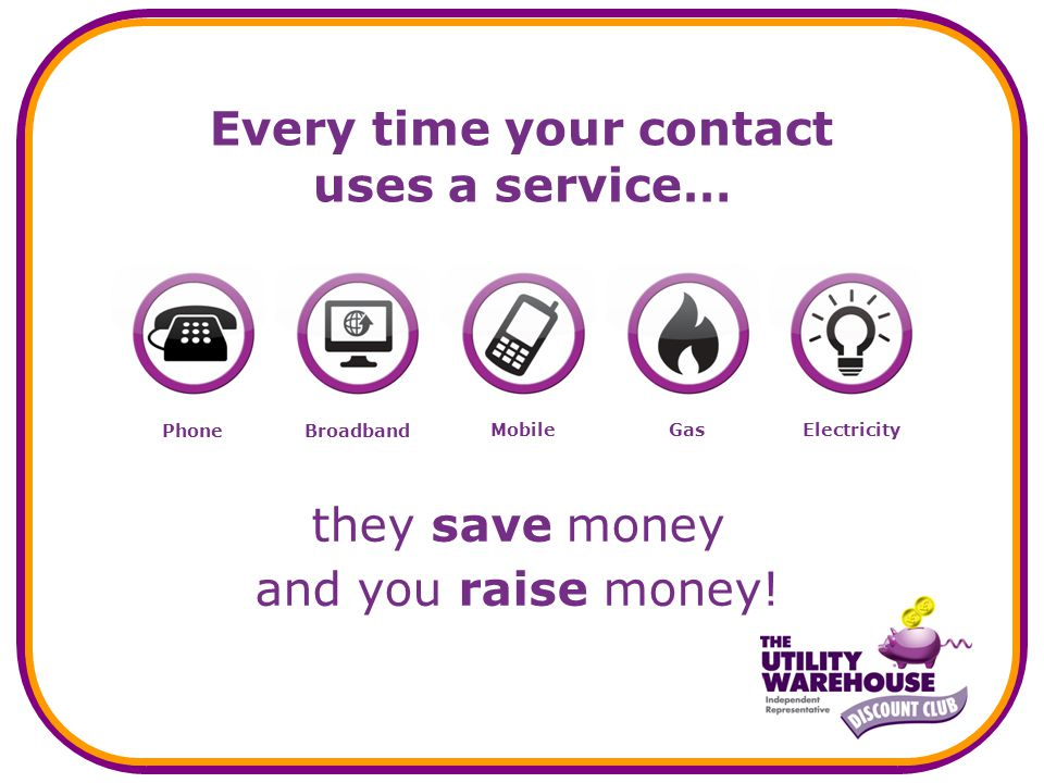 Mobile Every time your contact uses a service… they save money and you raise money.