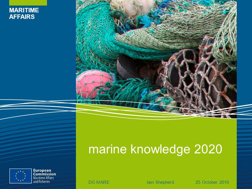 MARITIME AFFAIRS marine knowledge 2020 DG MAREIain Shepherd25 October 2010