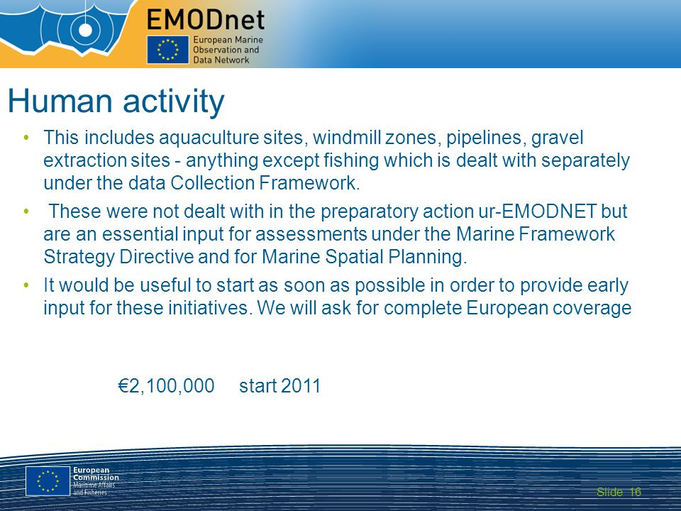 Slide MARITIME AFFAIRS 16 Human activity This includes aquaculture sites, windmill zones, pipelines, gravel extraction sites - anything except fishing