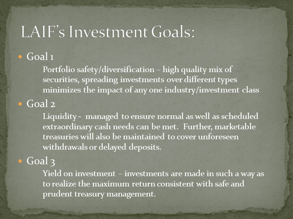Goal 1 Portfolio safety/diversification – high quality mix of securities, spreading investments over different types minimizes the impact of any one industry/investment class Goal 2 Liquidity - managed to ensure normal as well as scheduled extraordinary cash needs can be met.