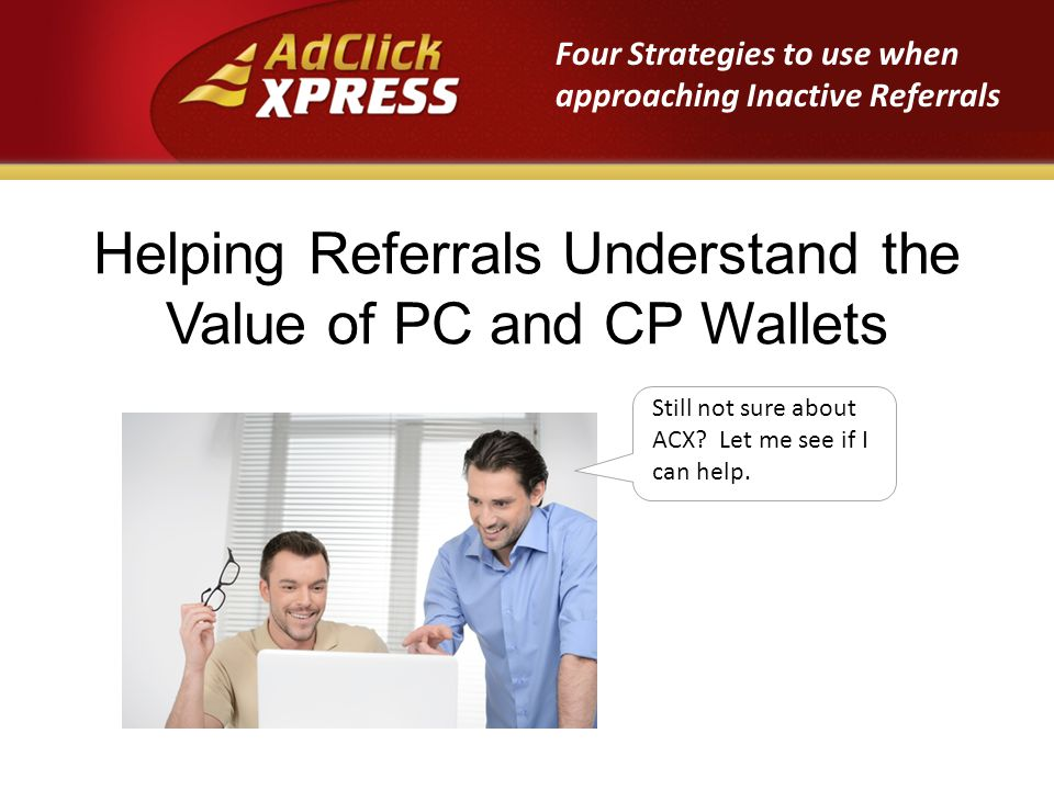 Helping Referrals Understand the Value of PC and CP Wallets Still not sure about ACX.