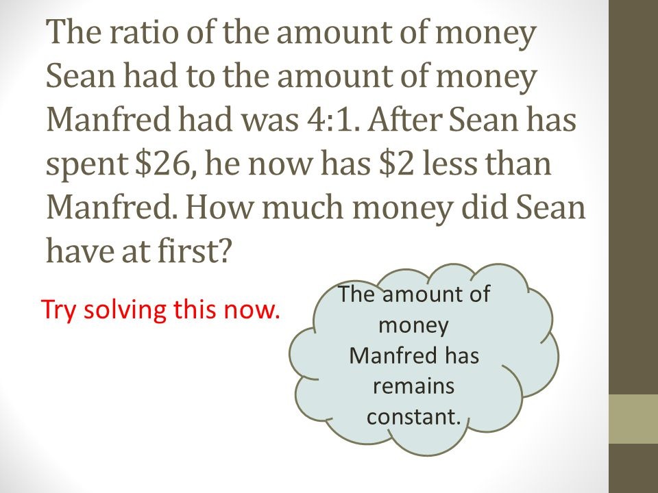 The ratio of the amount of money Sean had to the amount of money Manfred had was 4:1.