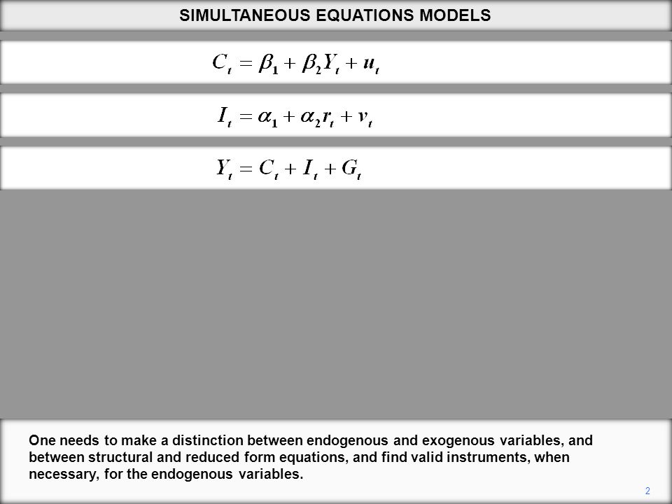 2 One needs to make a distinction between endogenous and exogenous variables, and between structural and reduced form equations, and find valid instruments, when necessary, for the endogenous variables.