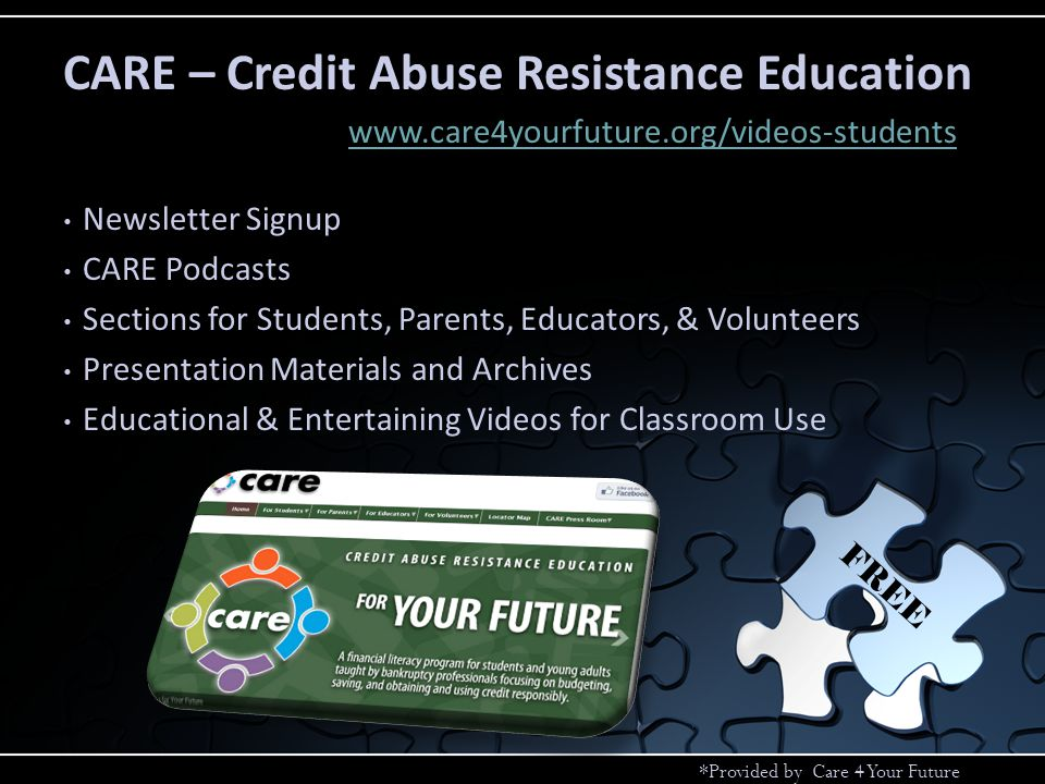 Newsletter Signup CARE Podcasts Sections for Students, Parents, Educators, & Volunteers Presentation Materials and Archives Educational & Entertaining Videos for Classroom Use CARE – Credit Abuse Resistance Education *Provided by Care 4 Your Future www.care4yourfuture.org/videos-students FREE