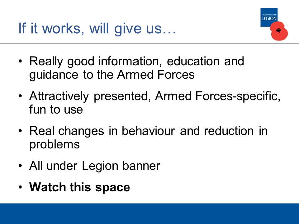 If it works, will give us… Really good information, education and guidance to the Armed Forces Attractively presented, Armed Forces-specific, fun to u