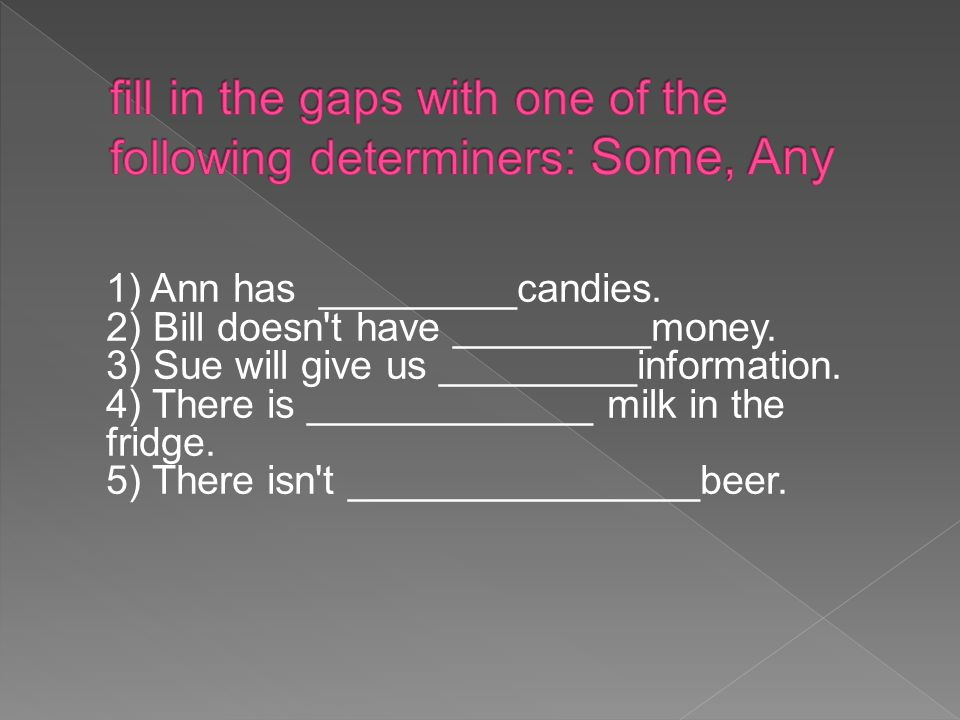 1) Ann has _________candies. 2) Bill doesn t have _________money.