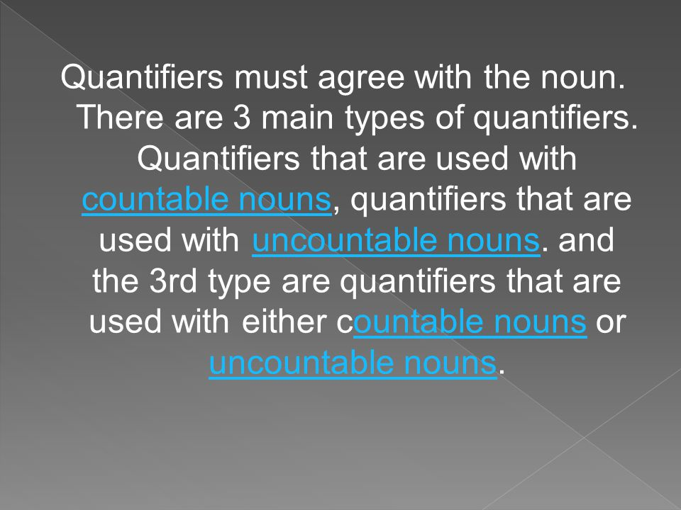 Quantifiers must agree with the noun. There are 3 main types of quantifiers.
