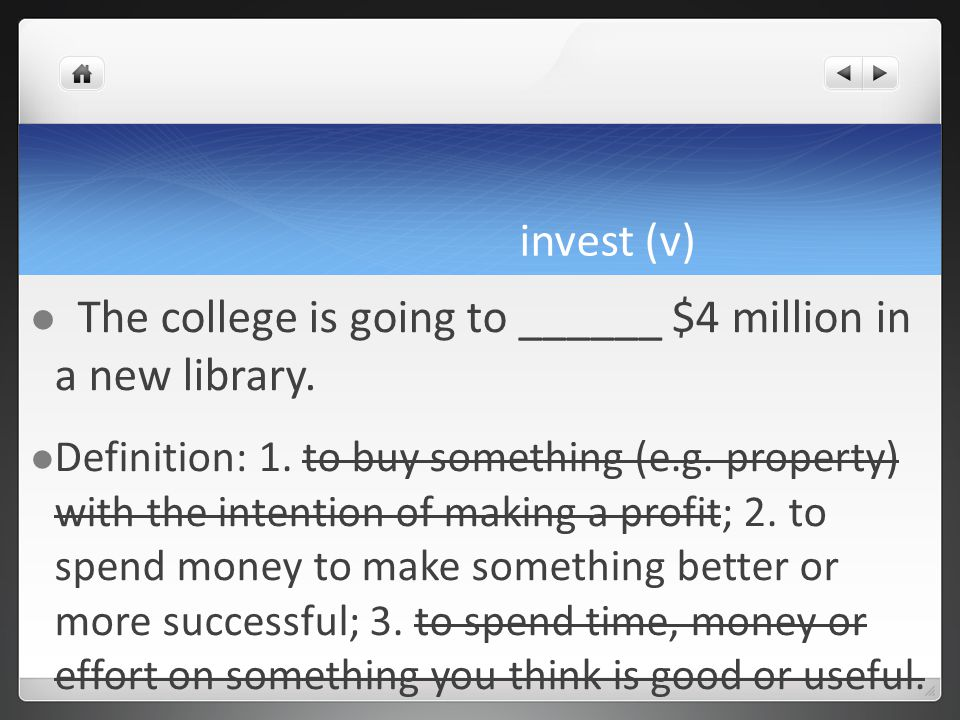 invest (v) The college is going to ______ $4 million in a new library.
