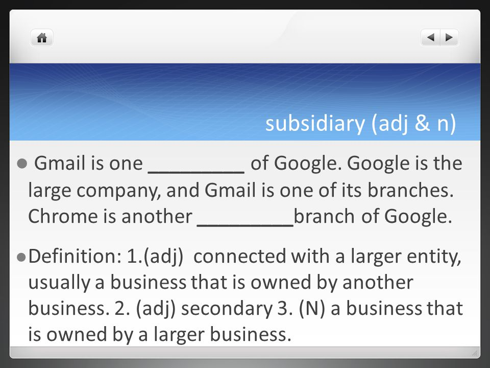 subsidiary (adj & n) Gmail is one _________ of Google.