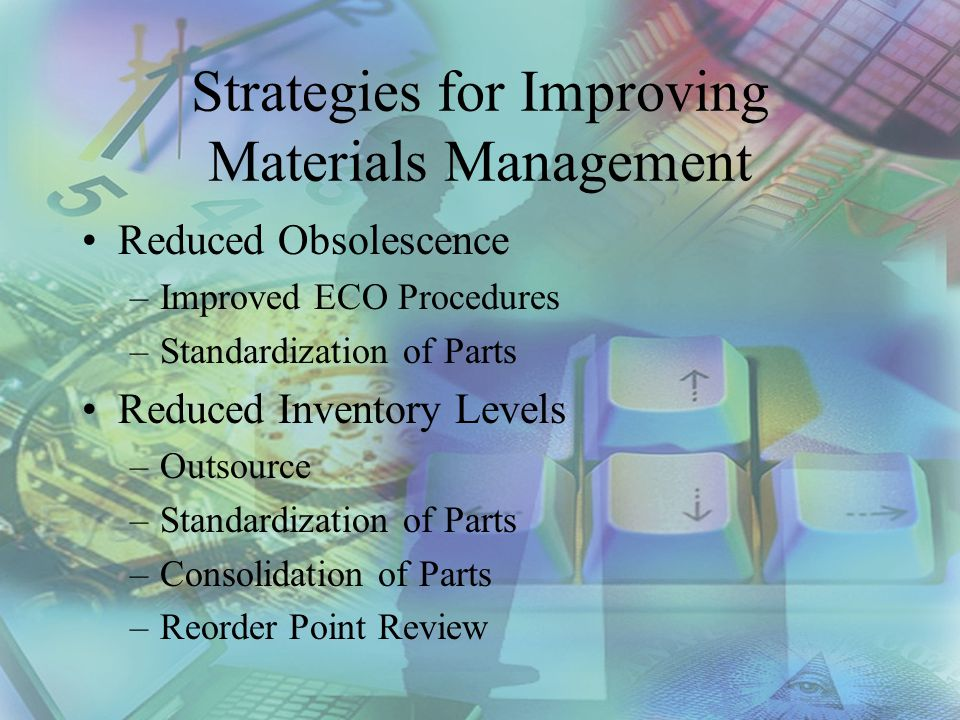 Strategies for Improving Materials Management Better Pricing –Contract Pricing by Commodity Codes –Improved Forecasting Reduced Inventory Adjustments –Storeroom Security –Cycle Counting