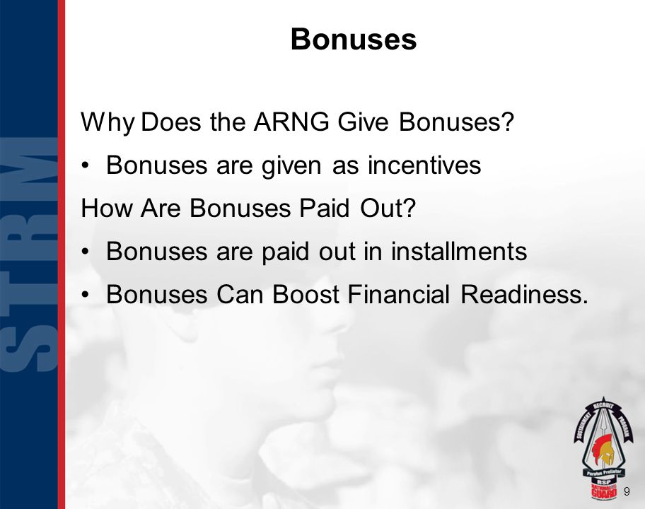 9 Bonuses Why Does the ARNG Give Bonuses. Bonuses are given as incentives How Are Bonuses Paid Out.