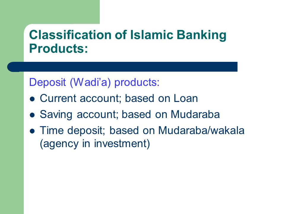 Classification of Islamic Banking Products: Deposit (Wadia) products: Current account; based on Loan Saving account; based on Mudaraba Time deposit; b