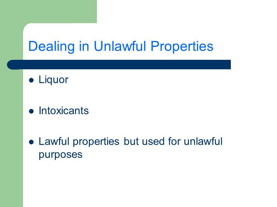 Dealing in Unlawful Properties Liquor Intoxicants Lawful properties but used for unlawful purposes