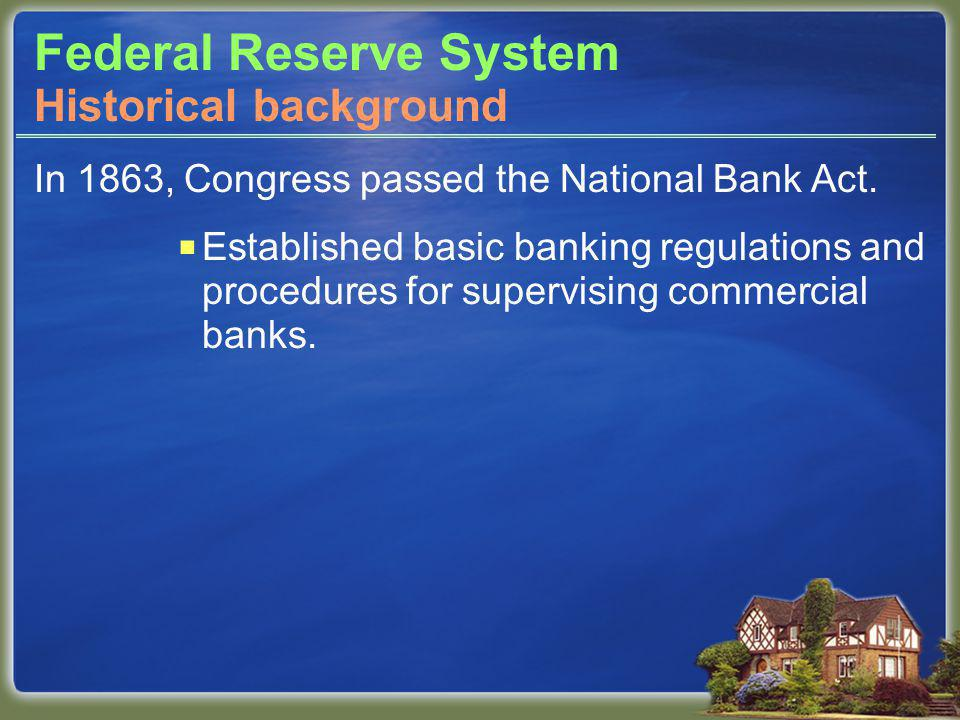 Federal Reserve System In 1863, Congress passed the National Bank Act.