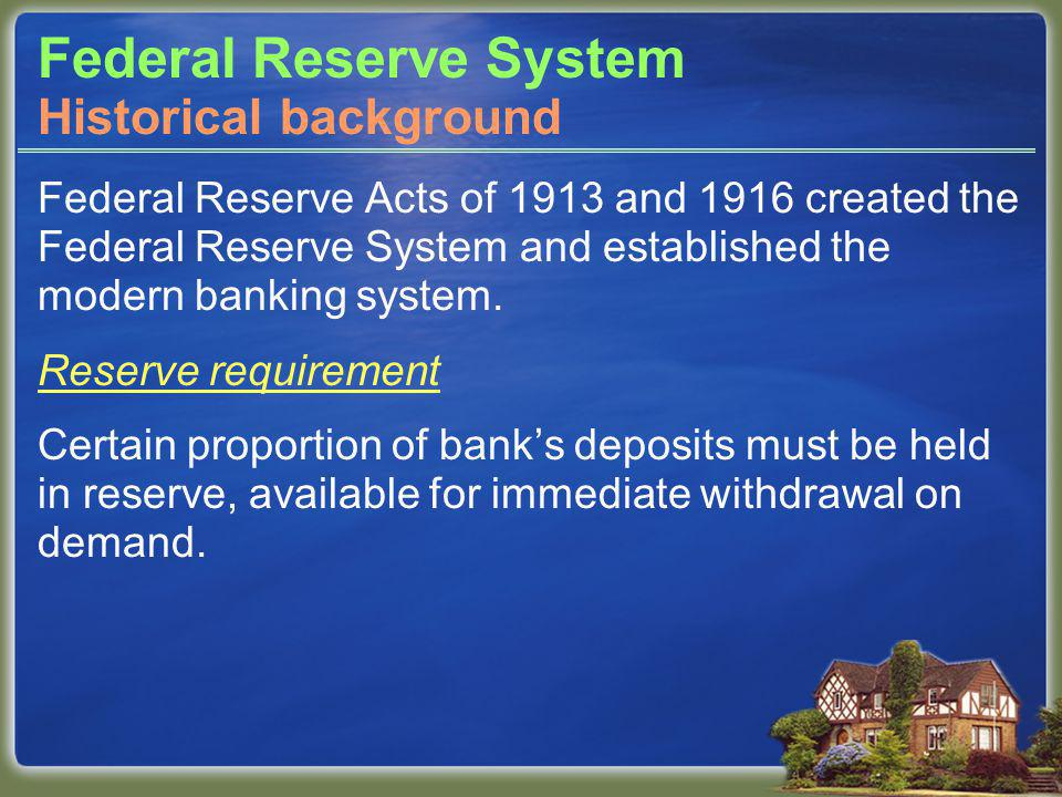 Federal Reserve System Federal Reserve Acts of 1913 and 1916 created the Federal Reserve System and established the modern banking system.