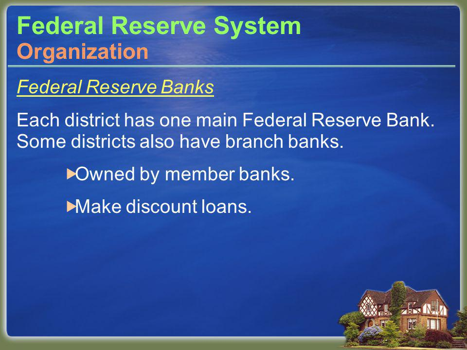Federal Reserve System Federal Reserve Banks Each district has one main Federal Reserve Bank.