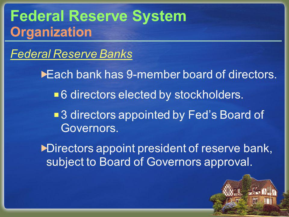 Federal Reserve System Federal Reserve Banks Each bank has 9-member board of directors.