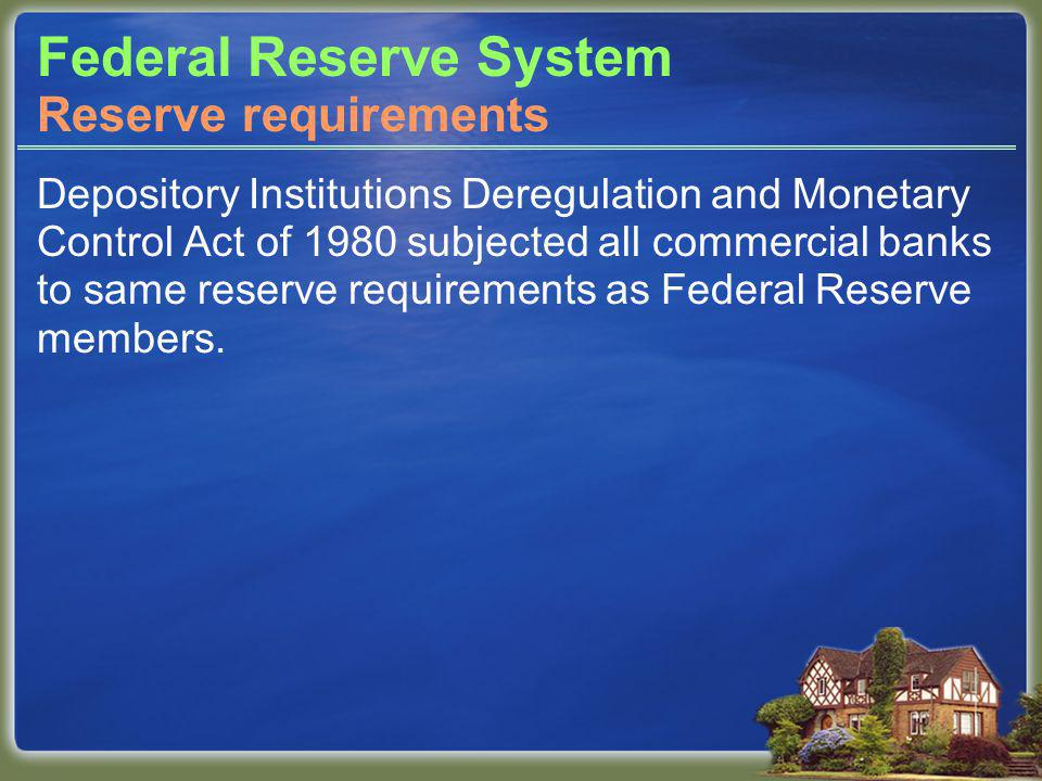 Federal Reserve System Depository Institutions Deregulation and Monetary Control Act of 1980 subjected all commercial banks to same reserve requirements as Federal Reserve members.