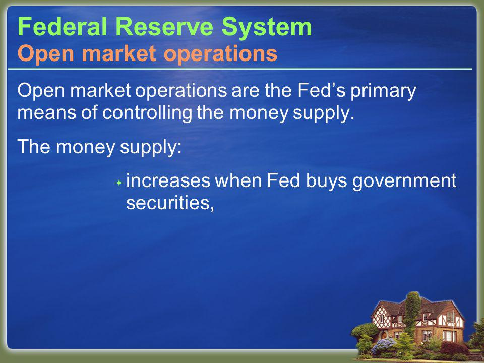 Federal Reserve System Open market operations are the Feds primary means of controlling the money supply.