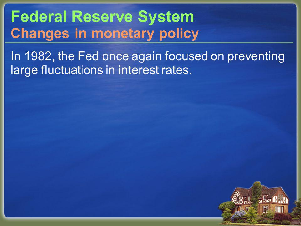 Federal Reserve System In 1982, the Fed once again focused on preventing large fluctuations in interest rates.