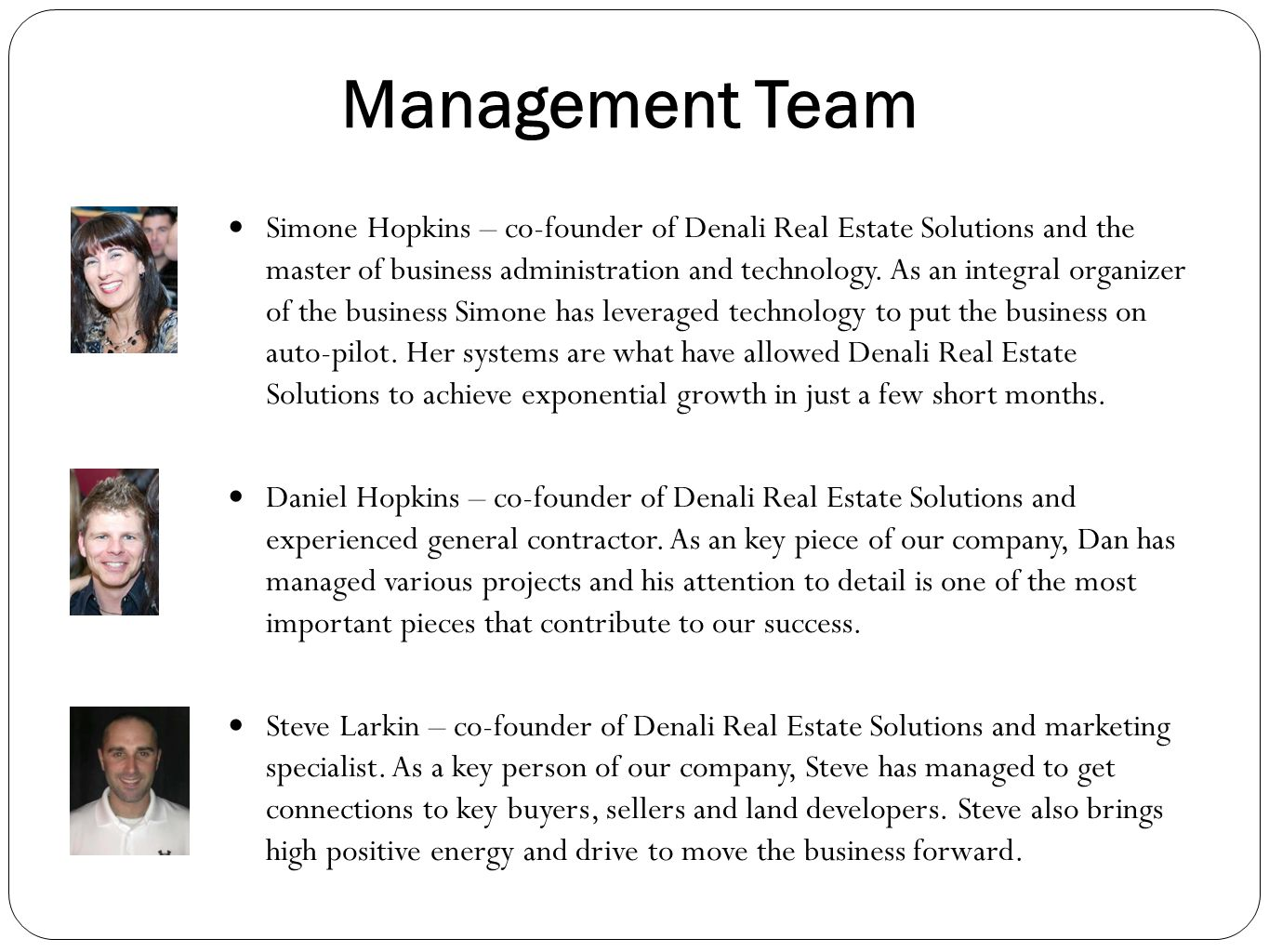 Management Team Simone Hopkins – co-founder of Denali Real Estate Solutions and the master of business administration and technology. As an integral o
