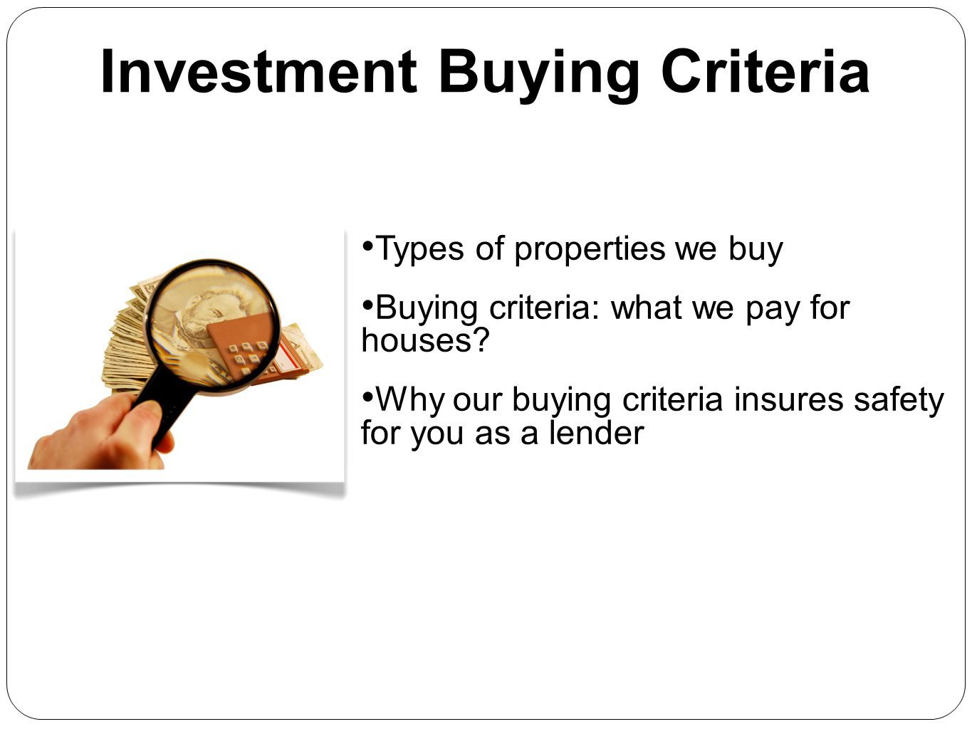 Types of properties we buy Buying criteria: what we pay for houses? Why our buying criteria insures safety for you as a lender