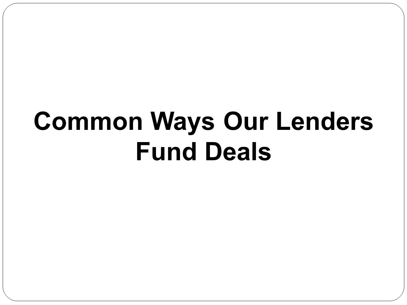 Common Ways Our Lenders Fund Deals