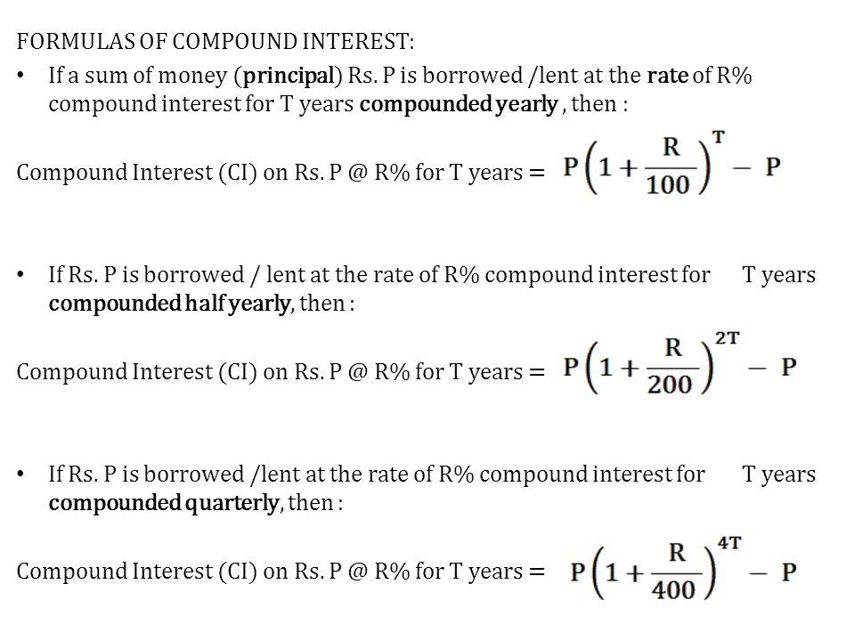 FORMULAS OF COMPOUND INTEREST: If a sum of money (principal) Rs.