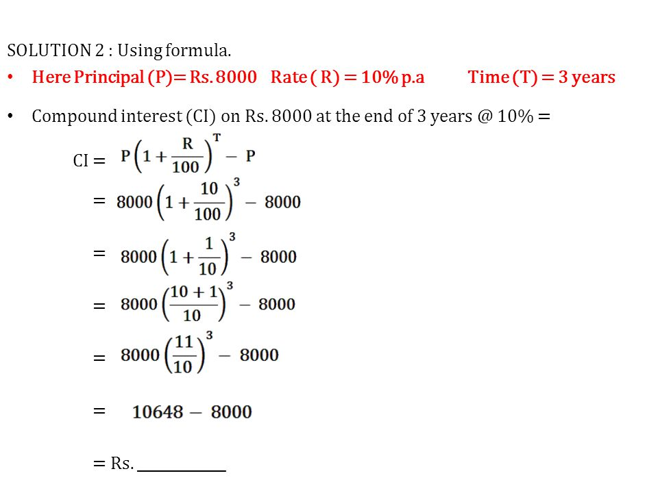 SOLUTION 2 : Using formula.Here Principal (P)= Rs.