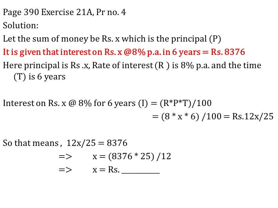 Page 390 Exercise 21A, Pr no.4 Solution: Let the sum of money be Rs.