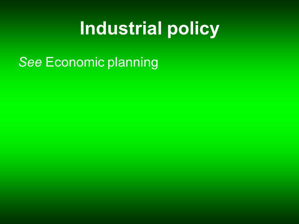 Industrial policy See Economic planning
