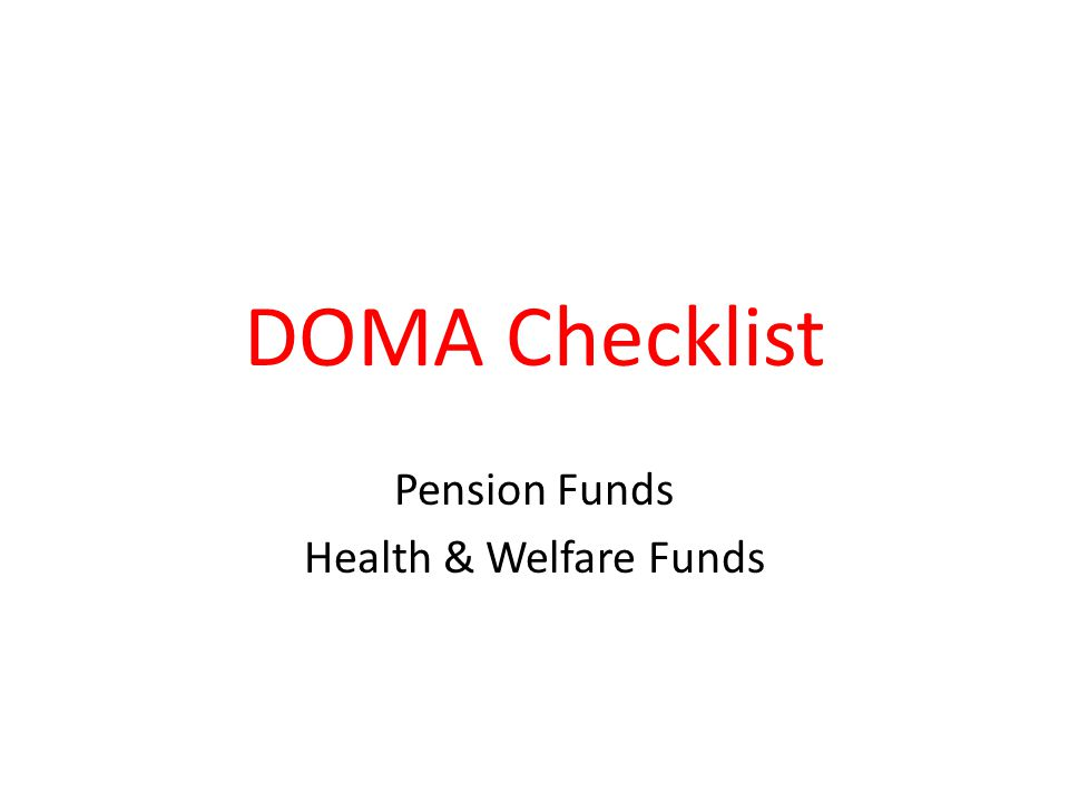 DOMA Checklist Pension Funds Health & Welfare Funds
