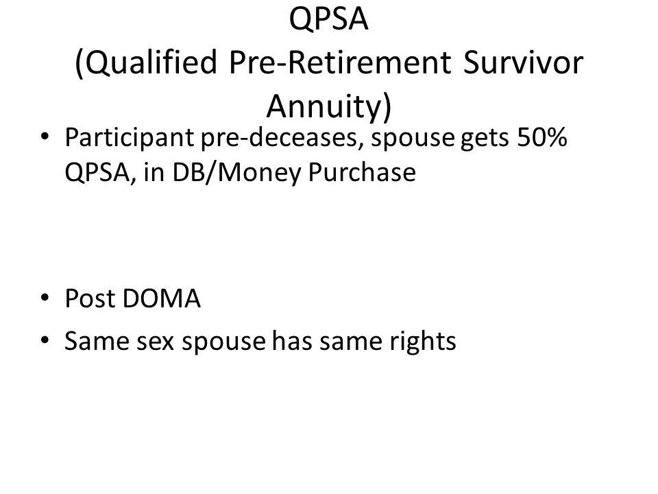 QPSA (Qualified Pre-Retirement Survivor Annuity) Participant pre-deceases, spouse gets 50% QPSA, in DB/Money Purchase Post DOMA Same sex spouse has same rights