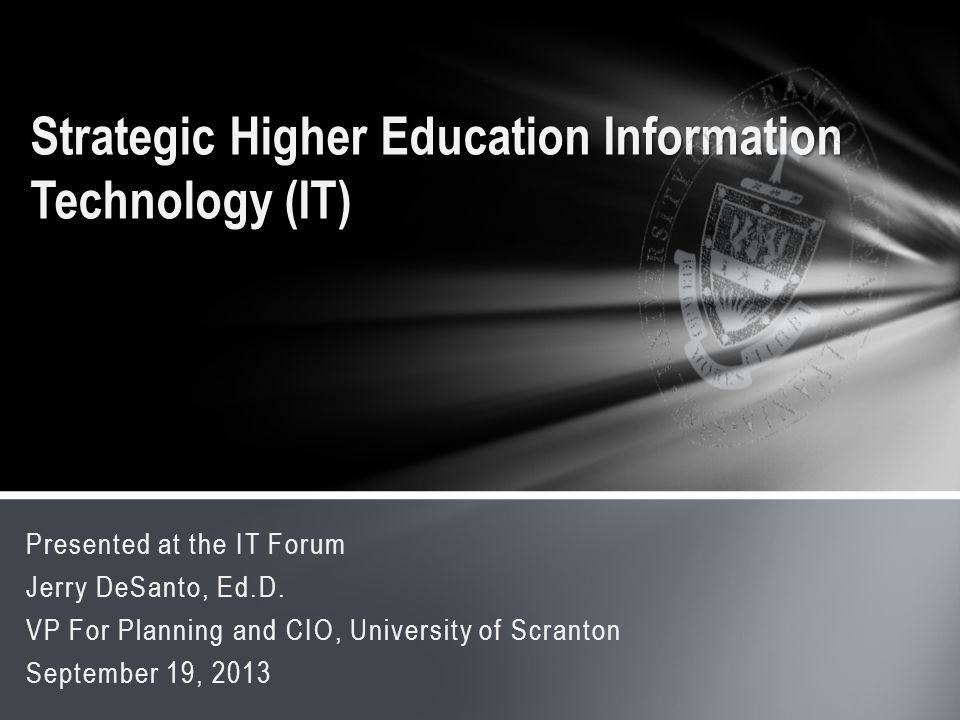 Presented at the IT Forum Jerry DeSanto, Ed.D.