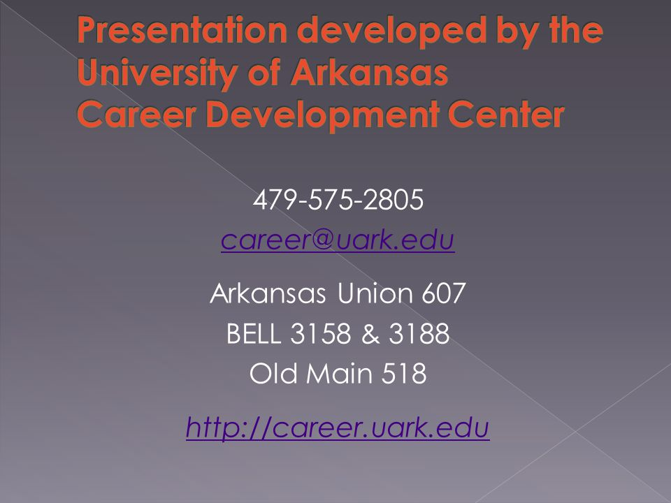479-575-2805 career@uark.edu Arkansas Union 607 BELL 3158 & 3188 Old Main 518 http://career.uark.edu