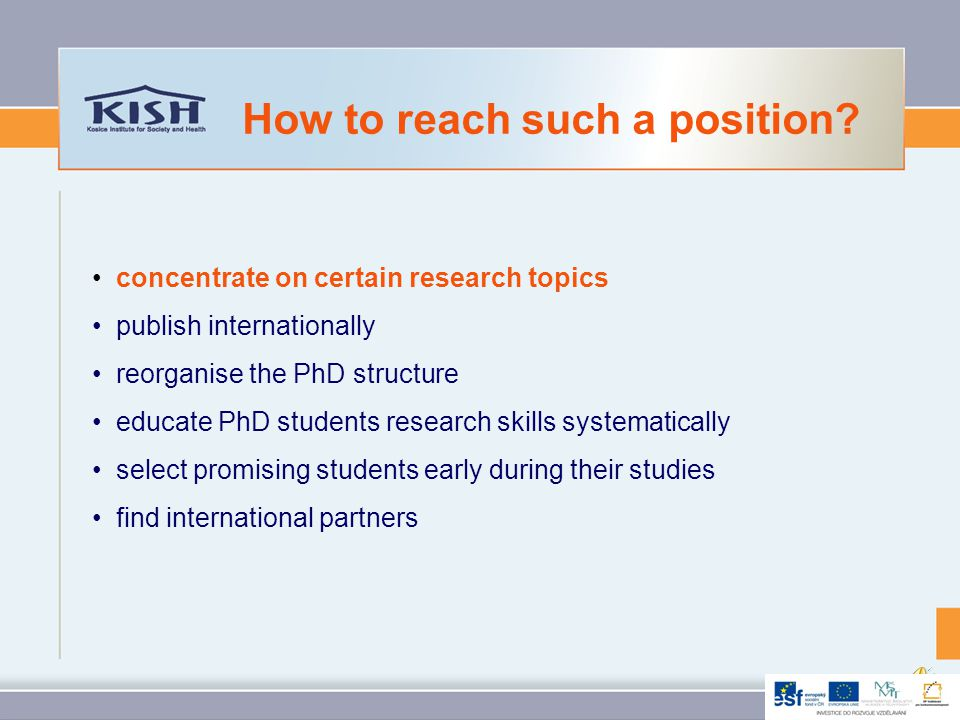 concentrate on certain research topics publish internationally reorganise the PhD structure educate PhD students research skills systematically select promising students early during their studies find international partners How to reach such a position