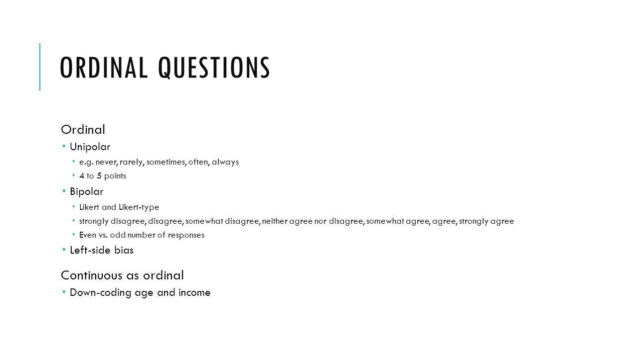 ORDINAL QUESTIONS Ordinal Unipolar e.g.