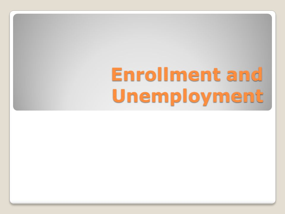 Enrollment and Unemployment