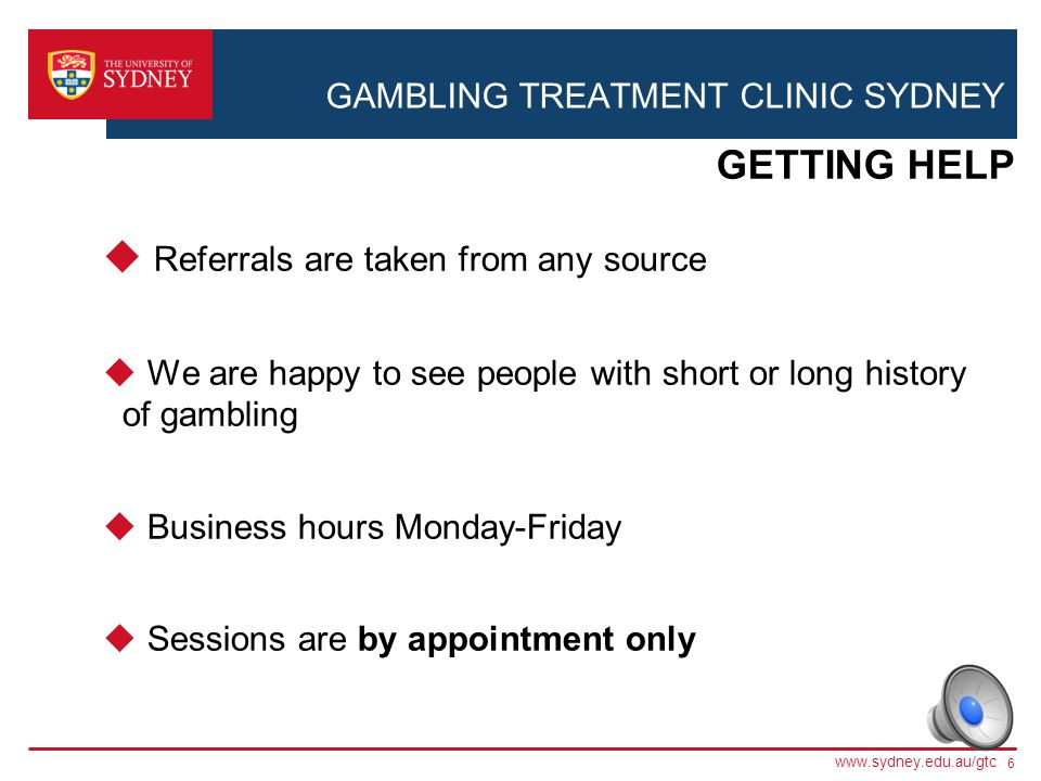 GAMBLING TREATMENT CLINIC SYDNEY 5 HARM IMPACTS Inter - Personal Work Legal Crime Financial Personal -Stress -Depression -Suicide -Anxiety -Poor healt