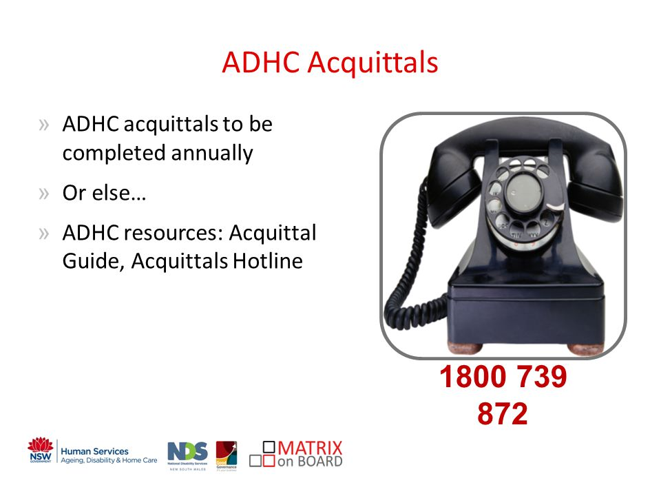 An initiative of the NSW Government ADHC Acquittals »ADHC acquittals to be completed annually »Or else… »ADHC resources: Acquittal Guide, Acquittals Hotline 1800 739 872
