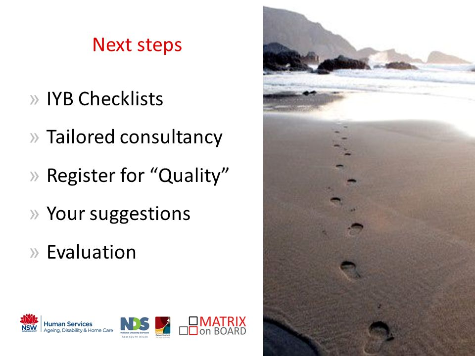 An initiative of the NSW Government Next steps »I»IYB Checklists »T»Tailored consultancy »R»Register for Quality »Y»Your suggestions »E»Evaluation