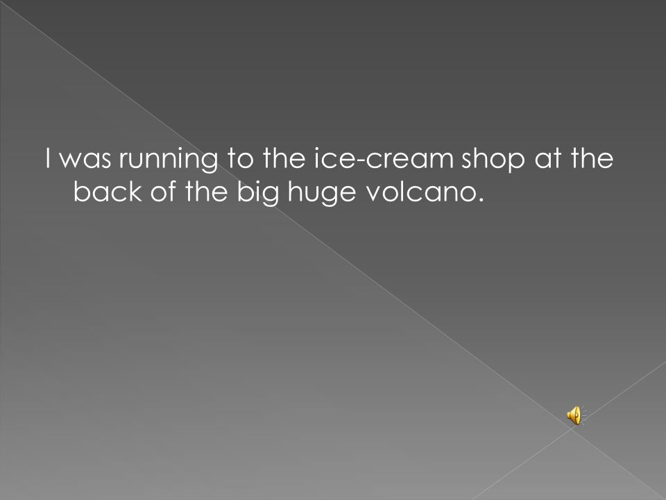 Then I got there the ice-cream shop nearly had closed.